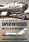 The Last War of the Superfortresses -...