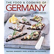Food & Cooking of Germany: Traditions, Ingredients, Tastes, 60 Recipes & 300 Photographs
