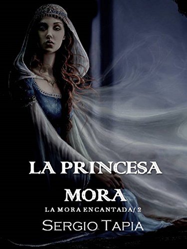 La Princesa Mora: Sangra por tu rey, ¡lucha por tu destino! (La Mora Encantada nº 2) por S. Tapia