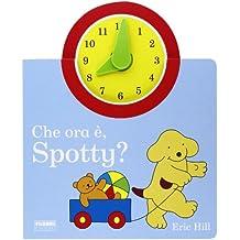 Che ora è, Spotty. Ediz. illustrata
