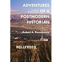 Adventures of a Postmodern Historian: Living and Writing the Past