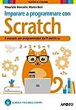 Imparare a programmare con Scratch. Il manuale per programmatori dai 9 anni in su