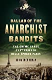 Ballad of the Anarchist Bandits: The Crime Spree that Gripped Belle Époque Paris