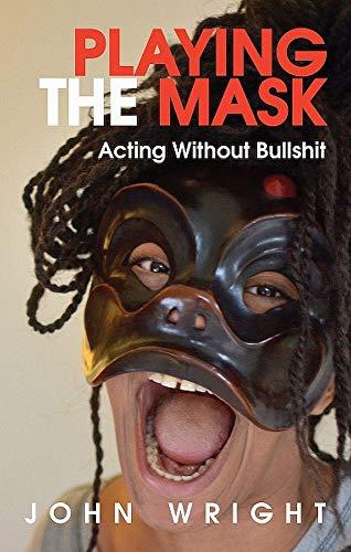 Playing the Mask: Acting Without Bullshit por John Wright