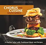 Chorus and Cuisine South Africa: A Kitchen Safari with Traditional Recipes and Music. Inkl. Audio-CD