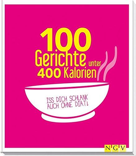 Image of 100 Gerichte unter 400 Kalorien: Iss dich schlank auch ohne Diät!