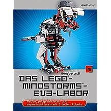 Das LEGO®-MINDSTORMS®-EV3-Labor: Bauen, programmieren und experimentieren mit 5 tollen Robots