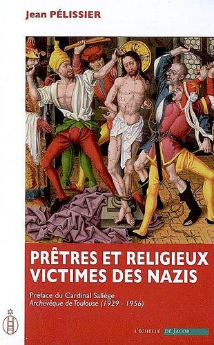Prêtres et religieux victimes des nazis par Jean Pélissier