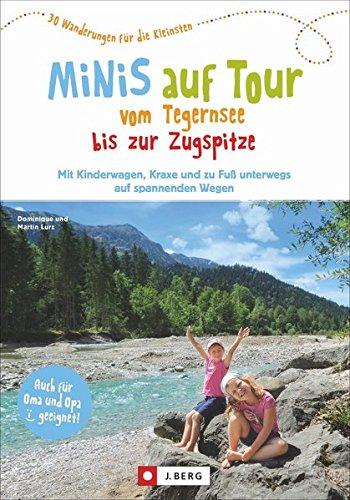 Kinderwagen Wanderungen: Minis auf Tour vom Tegernsee bis zur Zugspitze. 30 Wanderungen für die Kleinsten. Wanderausflüge mit Kindern zwischen Tegernsee und Zugspitze.