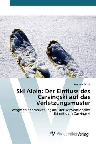 Ski Alpin: Der Einfluss des Carvingski auf das Verletzungsmuster: Vergleich der Verletzungsmuster konventioneller Ski mit dem Carvingski