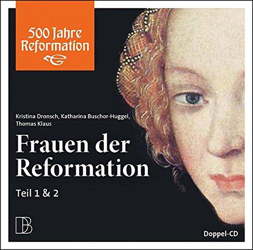 Frauen der Reformation: Doppel-CD Teil 1 & 2 (500 Jahre Reformation) (Zell-audio)