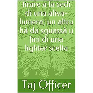 tirare a la sedi di una aliva-lumera; un altru hà da sguassà u fini di una lighter scelta  (Corsican Edition)