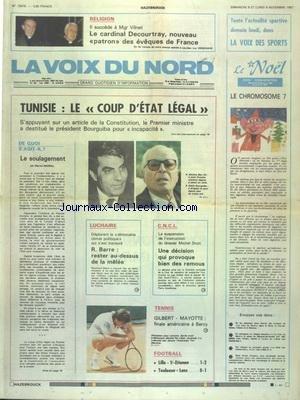 VOIX DU NORD (LA) [No 13479] du 08/11/1987 - TUNISIE - LE COUP D'ETAT LEGAL - LE 1ER MINISTRE A DESTITUE LE PRESIDENT BOURGUIBA - LUCHAIRE - DECLARATION DE BARRE - LE SUSPENSION DE L'INSTRUCTION DU DOSSIER MICHEL DROIT - LES SPORTS - TENNIS - FOOT - LE CARDINAL DECOURTRAY SUCCEDE A MGR VILNET
