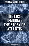 The Lost Lemuria & The Story of Atlantis (Illustrated Edition): Ancient Mysteries Studies of the Lost Worlds