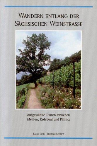 Wandern entlang der Sächsischen Weinstrasse. Ausgewählte Touren zwischen Meissen, Radebeul und Pillnitz