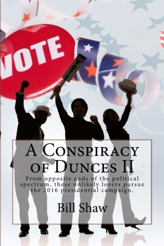A Conspiracy of Dunces II: From opposite ends of the political spectrum, these unlikely lovers pursue the 2016 presidential campaign.