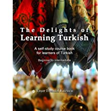 The Delights of Learning Turkish: A self-study course book for learners of Turkish