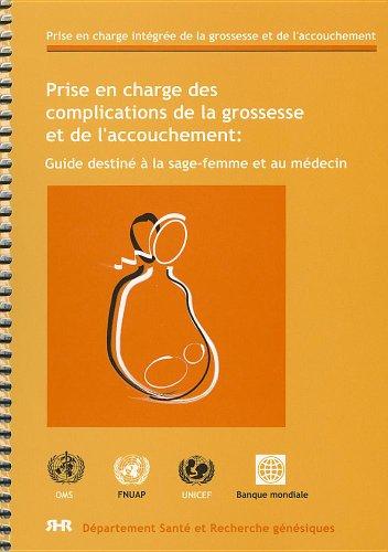 Prise En Charge Des Complications De La Grossesse et de L'accouchement: Guide Destine a La Sage-femme Et Au Medecin