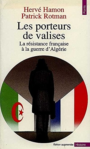 Les porteurs de valises. La résistance française à la guerre d'Algérie par Herve Hamon