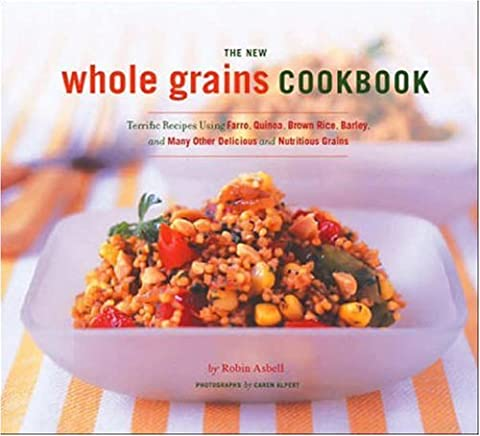 The New Whole Grain Cookbook: Terrific Recipes Using Farro. Quinoa. Brown Rice. Barley. and Many Other Delicious and Nutritious Grains (Paperback)