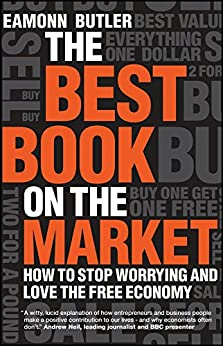 The Best Book on the Market: How to Stop Worrying and Love the Free Economy by [Butler, Eamonn]