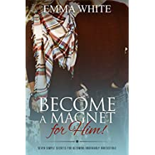 Become a Magnet for Him: Seven Simple Secrets for Becoming Undeniably Irresistible (English Edition)