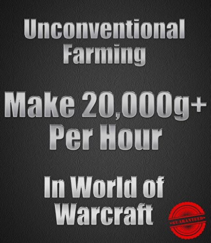 Unconventional Farming: Make 20000+ gold per hour in World of Warcraft (2015): World of Warcraft gold guide (English Edition) (Guide Gold Wow)