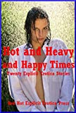 Hot and Heavy and Happy Times: Twenty Explicit Erotica Stories