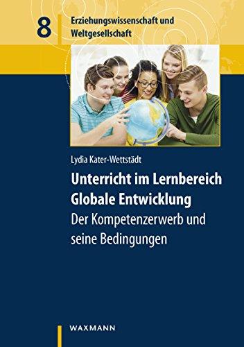 Unterricht im Lernbereich Globale Entwicklung - der Kompetenzerwerb und seine Bedingungen (Erziehungswissenschaft und Weltgesellschaft)