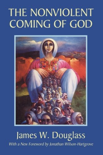 The Nonviolent Coming of God: by James W. Douglass (2006-04-01)