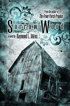 Sorrow Wood by [Atkins, Raymond L.]