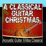 A Classical Guitar Christmas (Acoustic Guitar X-Mas Classics)