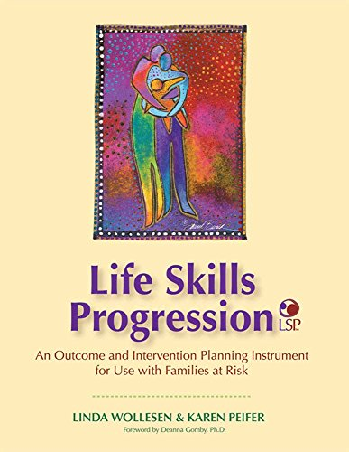 Life Skills Progression: An Outcome and Intervention Planning Instrument for Use with Families at Risk [With CDROM]