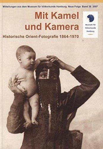 Mit Kamel und Kamera: Historische Orient-Fotografie 1864-1970 (Mitteilungen aus dem Museum für Völkerkunde Hamburg. Neue Folge)