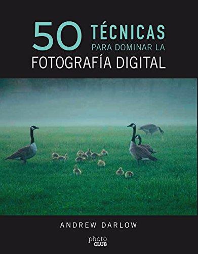50 técnicas para dominar la fotografía digital (Photoclub) por Andrew Darlow