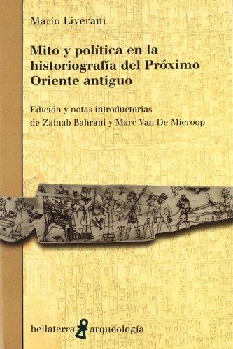Mito y política en la historiografía del Próximo Oriente antiguo (Arqueologia (bellaterra)) por Liverani Mario