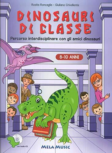Dinosauri di classe. Con CD-ROM di Rosita Roncaglia,Giuliano Crivellente