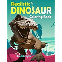 Realistic Dinosaur Coloring Book: Dinosaur Coloring Book for Kids; Fantastic Dinosaur Coloring Book; 40 Realistic Dinosaur Designs for Boys and Girls ... (Dinosaurs Activity Book for Kids)