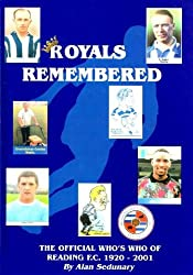 Royals Remembered: The Official Who's Who of Reading F.C.1920-2001 by Alan Sedunary (2001-11-05)