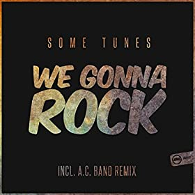 Some Tunes-We Gonna Rock