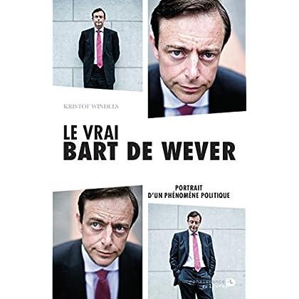 Le vrai Bart De Wever: Portrait d'un phénomène politique