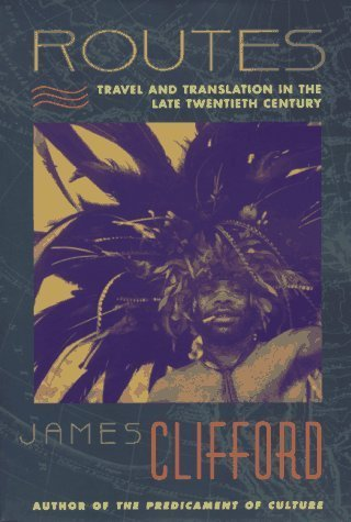 Routes: Travel and Translation in the Late Twentieth Century by James Clifford (1997-04-21)