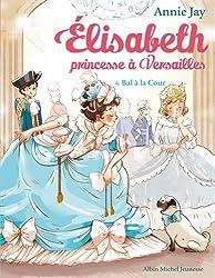 Elisabeth, princesse à Versailles Tome 4 : Bal à la cour