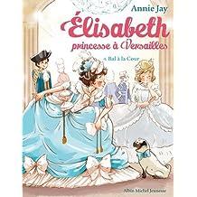 Bal à la Cour: Elisabeth, princesse à Versailles - tome 4