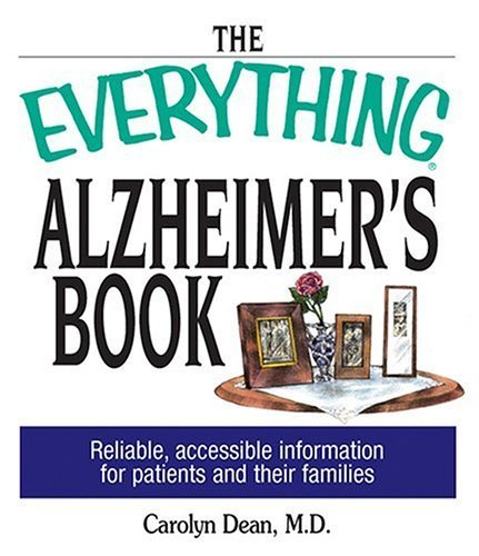 The Everything Alzheimer's Book: Reliable, Accesible Information for Patients and Their Families by Carolyn Dean (2004-08-02)
