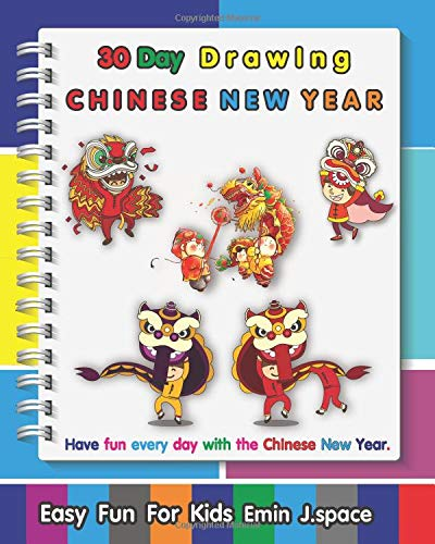 30 day Drawing Chinese New Year: Easy & Fun for Kids Drawing and Coloring Pages for Adults and Children with Chinese New Year (Cartoon Chinese New Year, Band 1) (Chinese Year New Handwerk)