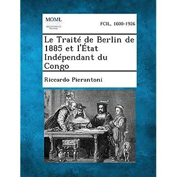 Le Traite de Berlin de 1885 Et L'Etat Independant Du Congo