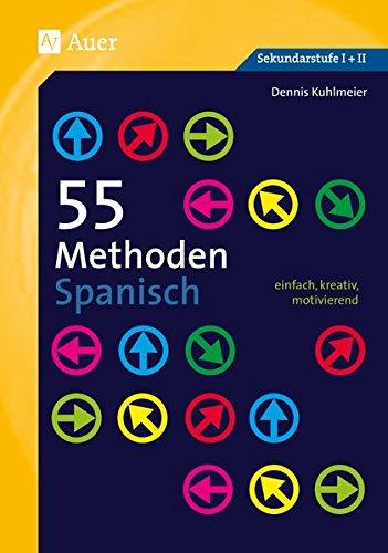 55 Methoden Spanisch: einfach, kreativ, motivierend (5. bis 13. Klasse)