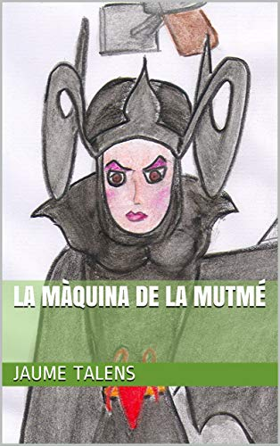 La Màquina de la Mutmé (Catalan Edition) por Jaume Talens