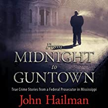 From Midnight to Guntown: True Crime Stories from a Federal Prosecutor in Mississippi